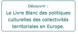 Découvrez le Livre blanc des politiques culturelles des collectivités territoriales en Europe